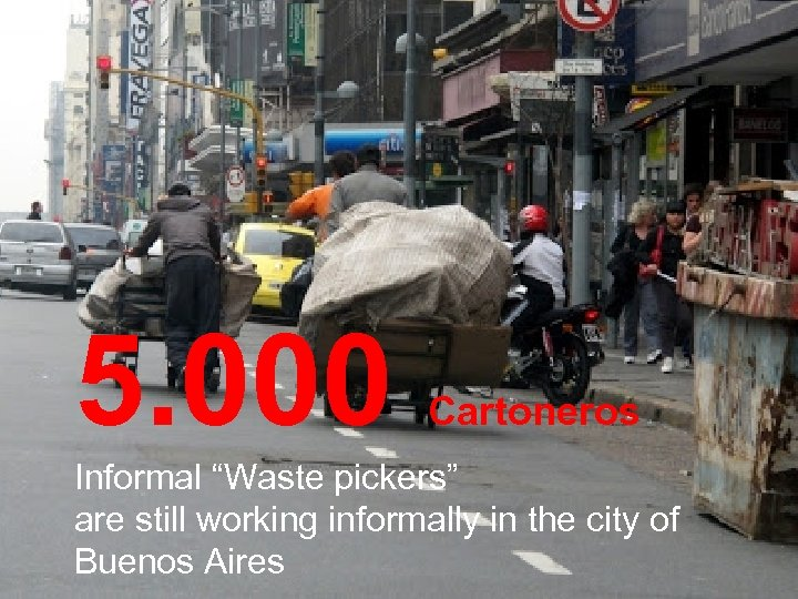 "5. 000 Cartoneros Informal ""Waste pickers"" are still working informally in the city of"