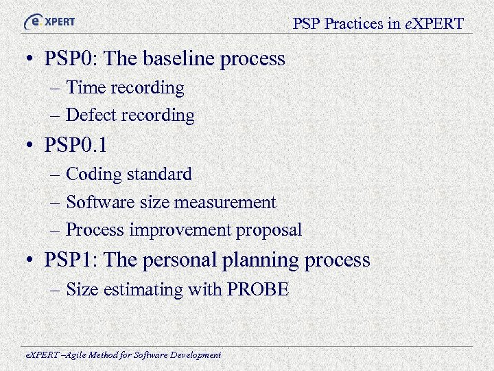 PSP Practices in e. XPERT • PSP 0: The baseline process – Time recording