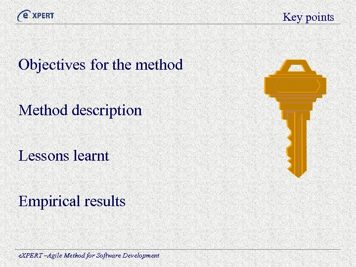Key points Objectives for the method Method description Lessons learnt Empirical results e. XPERT