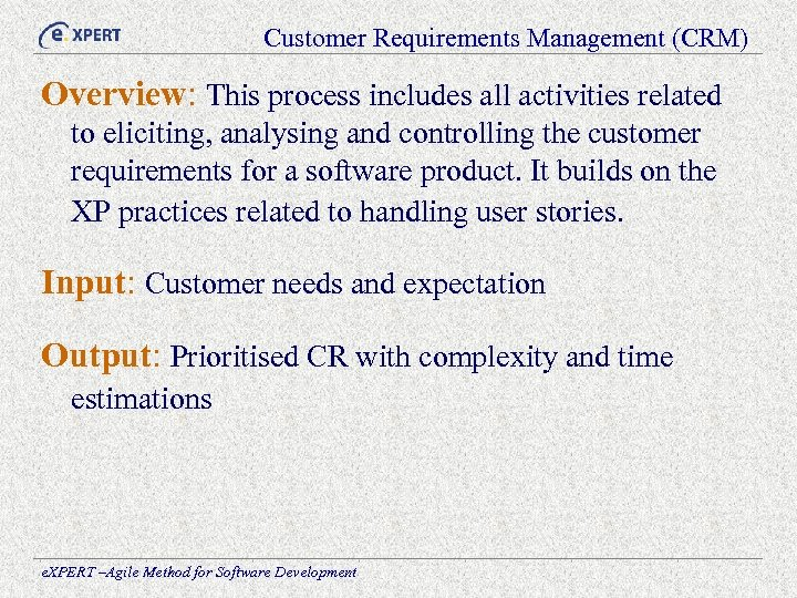 Customer Requirements Management (CRM) Overview: This process includes all activities related to eliciting, analysing