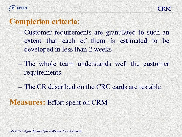 CRM Completion criteria: – Customer requirements are granulated to such an extent that each