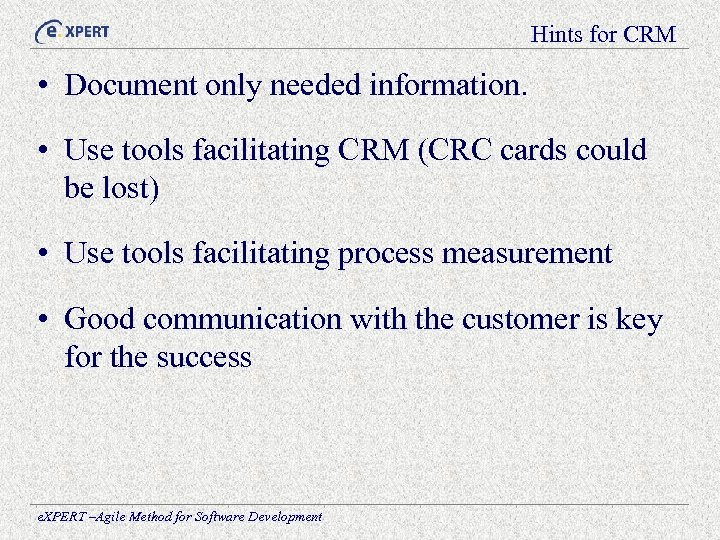Hints for CRM • Document only needed information. • Use tools facilitating CRM (CRC