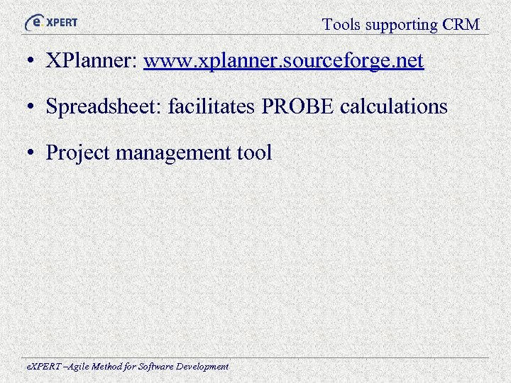 Tools supporting CRM • XPlanner: www. xplanner. sourceforge. net • Spreadsheet: facilitates PROBE calculations