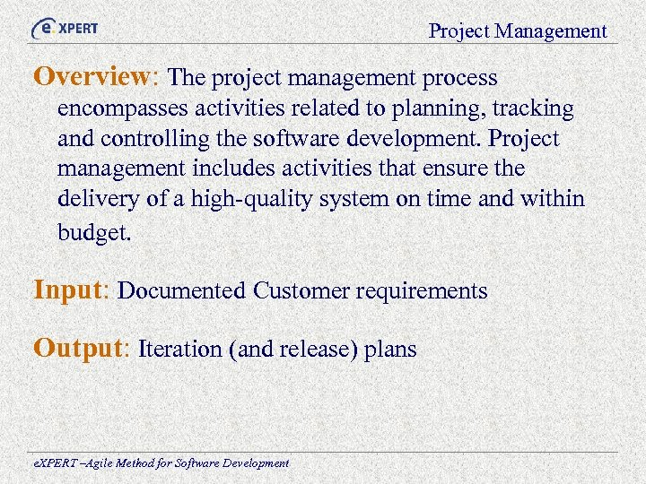 Project Management Overview: The project management process encompasses activities related to planning, tracking and