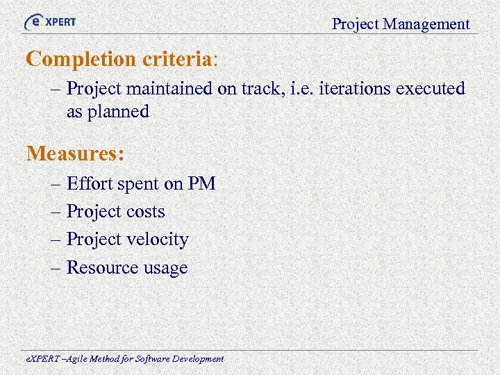 Project Management Completion criteria: – Project maintained on track, i. e. iterations executed as