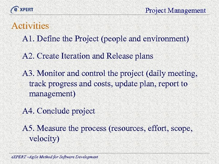 Project Management Activities A 1. Define the Project (people and environment) A 2. Create