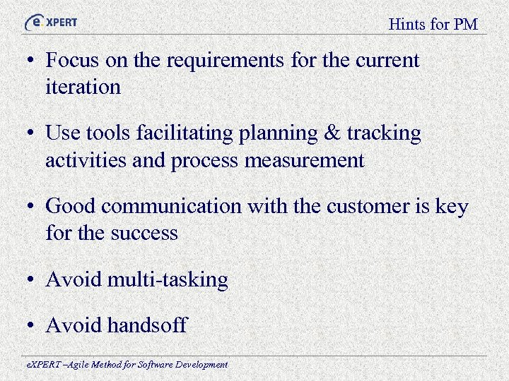 Hints for PM • Focus on the requirements for the current iteration • Use