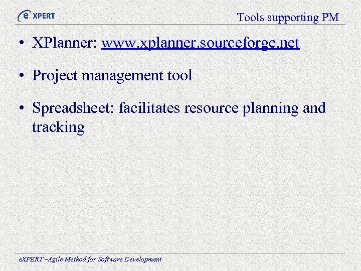 Tools supporting PM • XPlanner: www. xplanner. sourceforge. net • Project management tool •