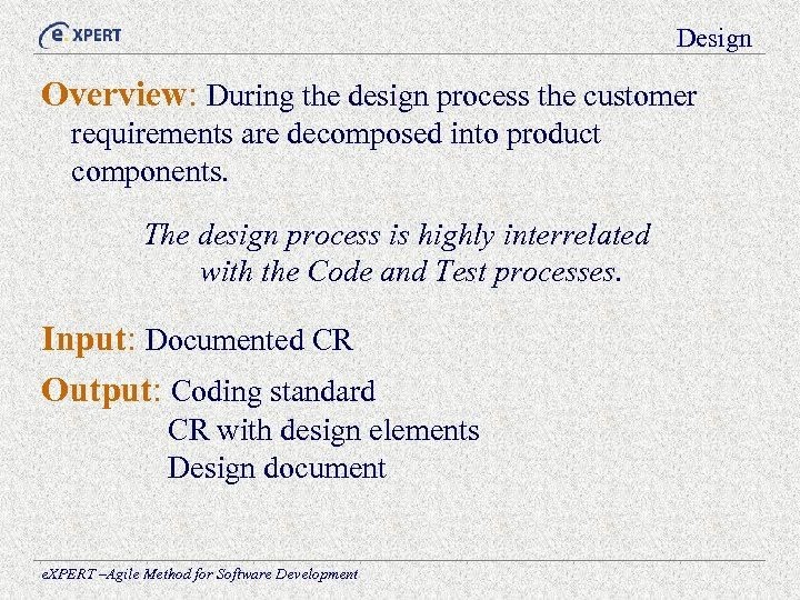 Design Overview: During the design process the customer requirements are decomposed into product components.