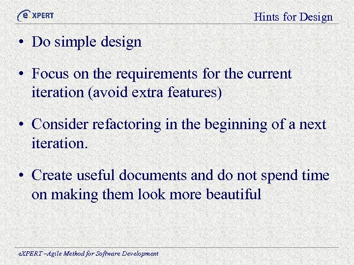 Hints for Design • Do simple design • Focus on the requirements for the