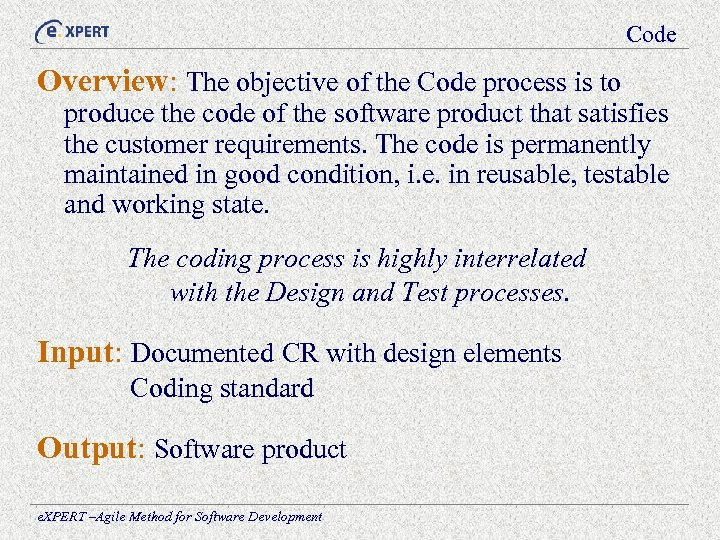Code Overview: The objective of the Code process is to produce the code of