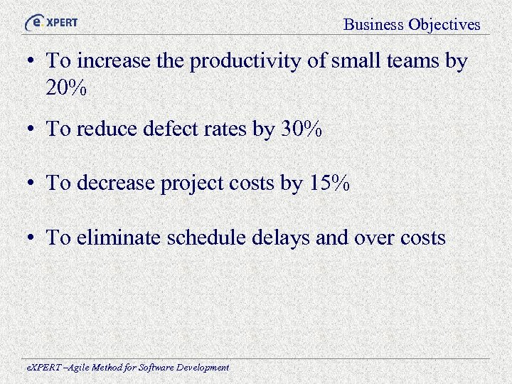 Business Objectives • To increase the productivity of small teams by 20% • To