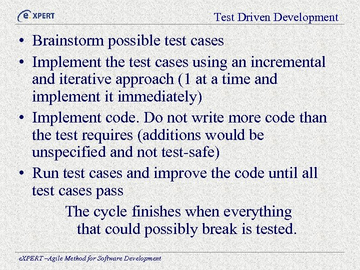 Test Driven Development • Brainstorm possible test cases • Implement the test cases using