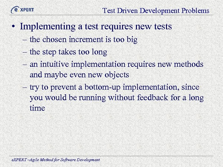 Test Driven Development Problems • Implementing a test requires new tests – the chosen