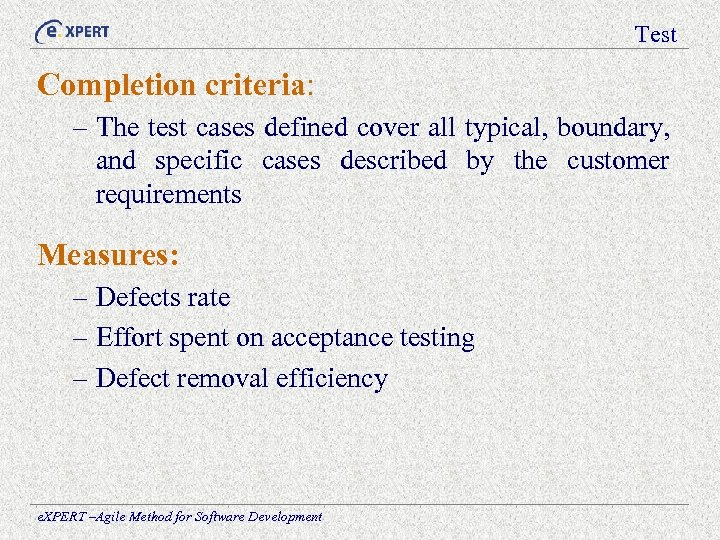 Test Completion criteria: – The test cases defined cover all typical, boundary, and specific