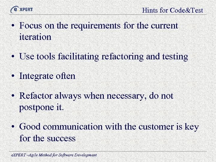 Hints for Code&Test • Focus on the requirements for the current iteration • Use