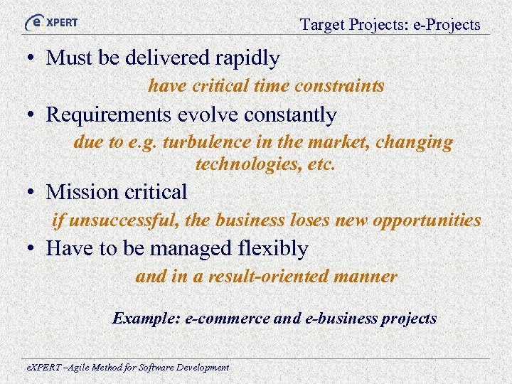 Target Projects: e-Projects • Must be delivered rapidly have critical time constraints • Requirements