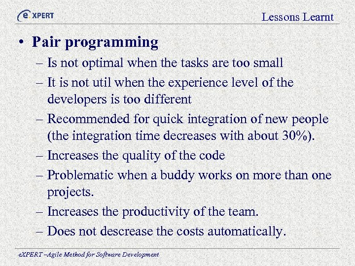 Lessons Learnt • Pair programming – Is not optimal when the tasks are too