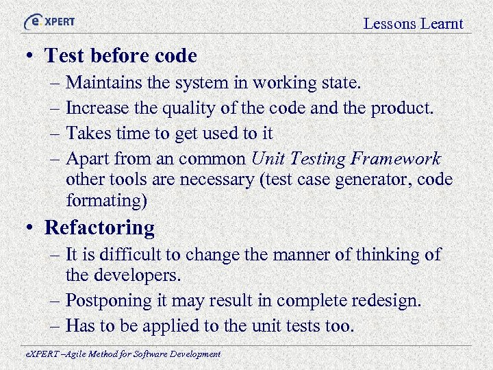 Lessons Learnt • Test before code – Maintains the system in working state. –