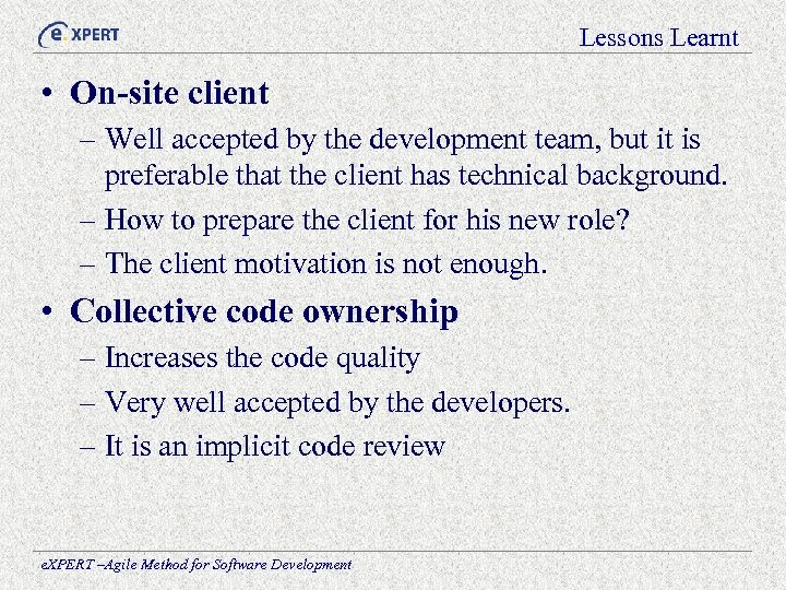 Lessons Learnt • On-site client – Well accepted by the development team, but it