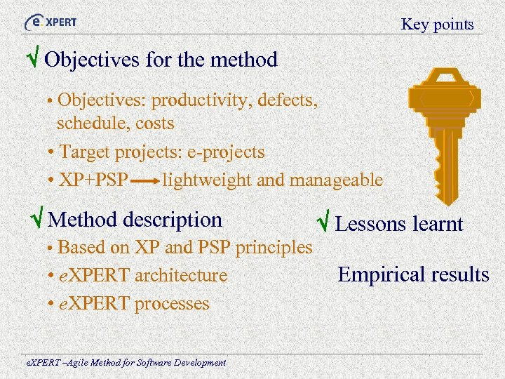 Key points Objectives for the method • Objectives: productivity, defects, schedule, costs • Target