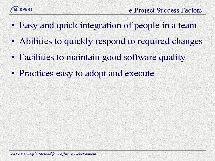 e-Project Success Factors • Easy and quick integration of people in a team •