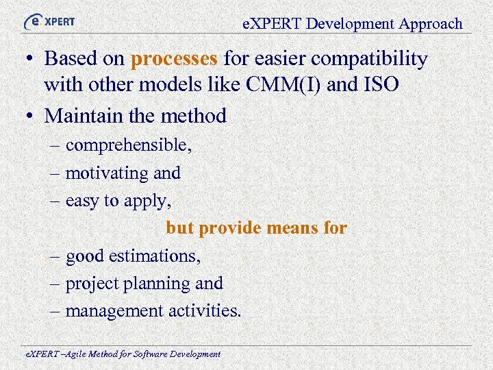 e. XPERT Development Approach • Based on processes for easier compatibility with other models