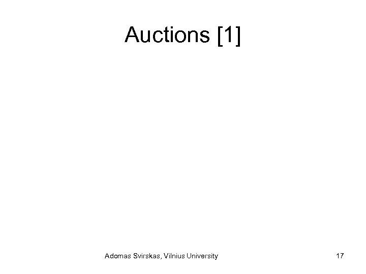 Auctions [1] Adomas Svirskas, Vilnius University 17