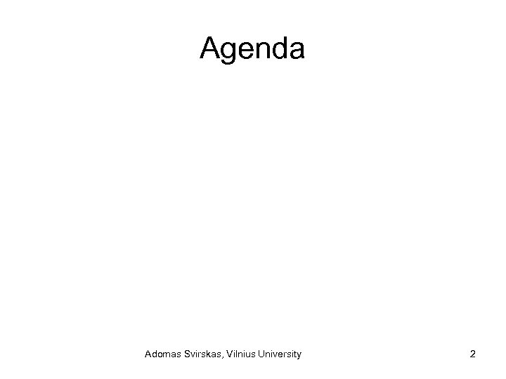 Agenda Adomas Svirskas, Vilnius University 2
