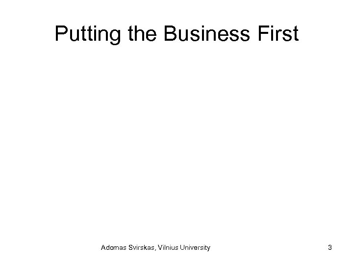 Putting the Business First Adomas Svirskas, Vilnius University 3