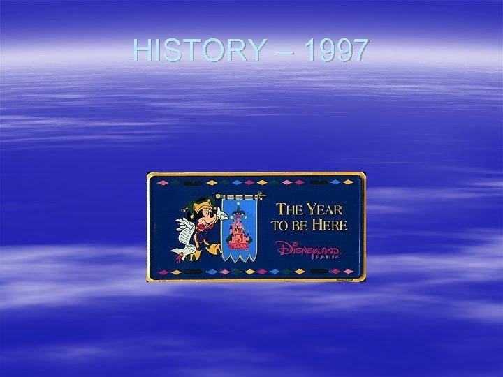 HISTORY – 1997