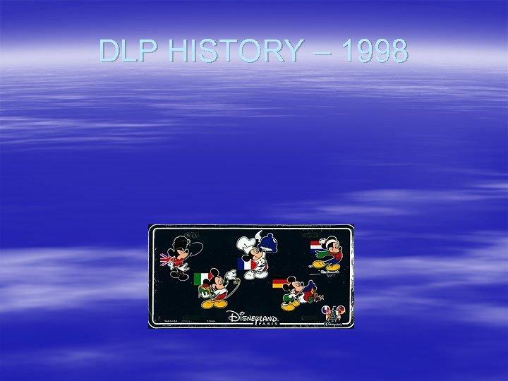 DLP HISTORY – 1998