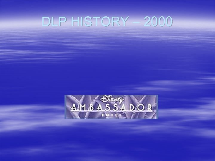 DLP HISTORY – 2000