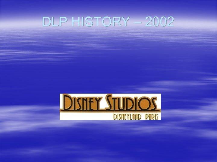 DLP HISTORY – 2002
