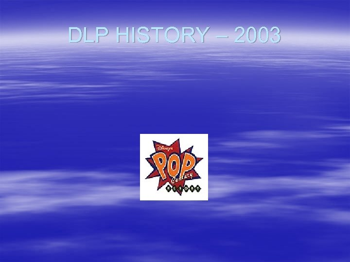 DLP HISTORY – 2003