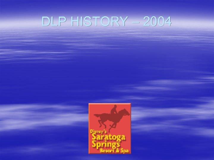 DLP HISTORY – 2004