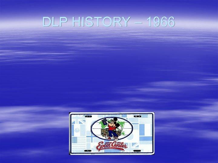 DLP HISTORY – 1966
