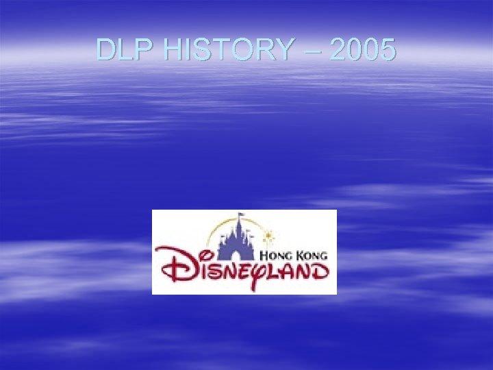 DLP HISTORY – 2005
