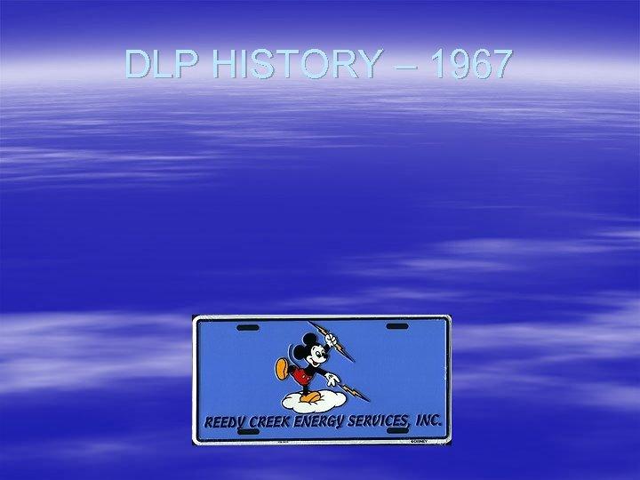 DLP HISTORY – 1967