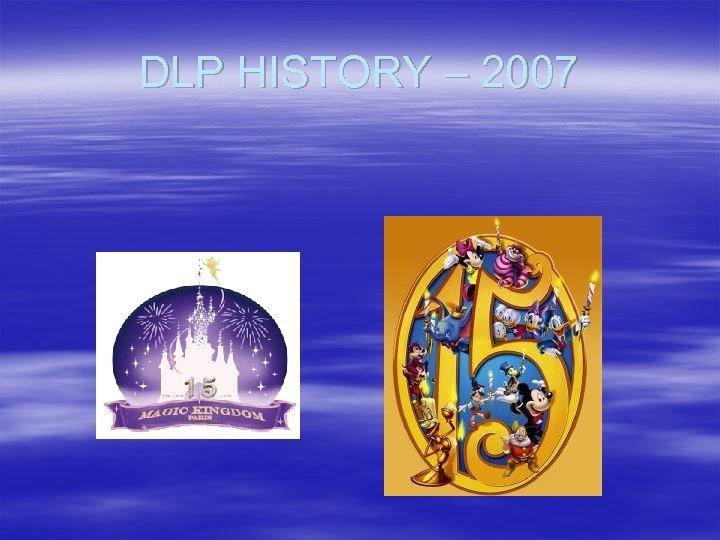 DLP HISTORY – 2007