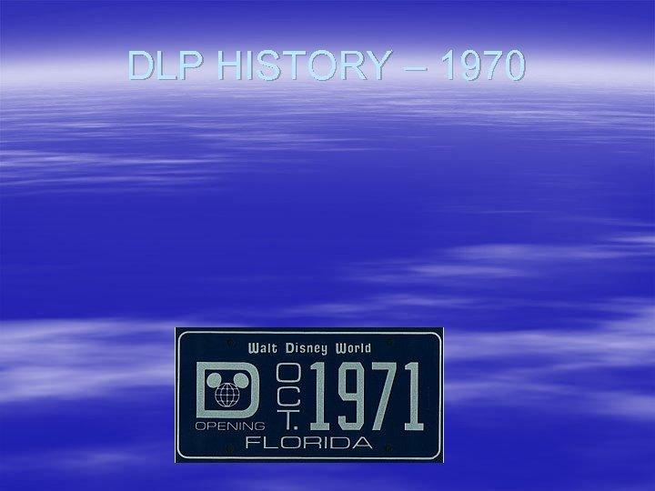 DLP HISTORY – 1970