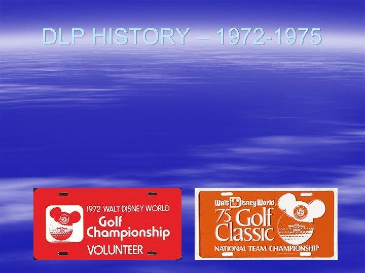 DLP HISTORY – 1972 -1975