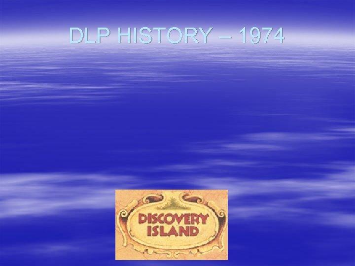 DLP HISTORY – 1974