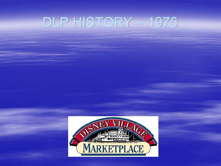 DLP HISTORY – 1975
