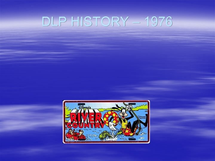 DLP HISTORY – 1976