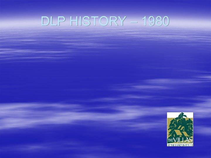 DLP HISTORY – 1980