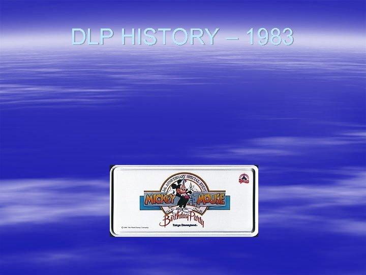 DLP HISTORY – 1983