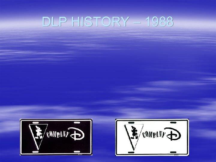 DLP HISTORY – 1988