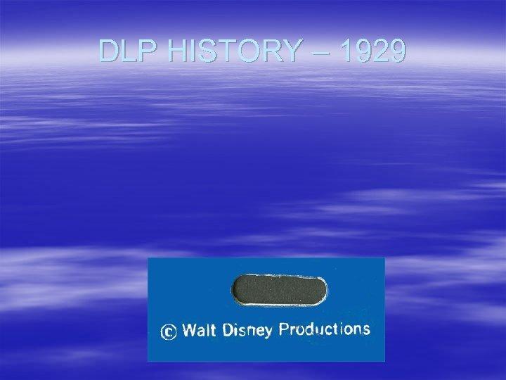 DLP HISTORY – 1929