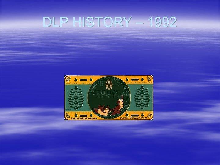 DLP HISTORY – 1992